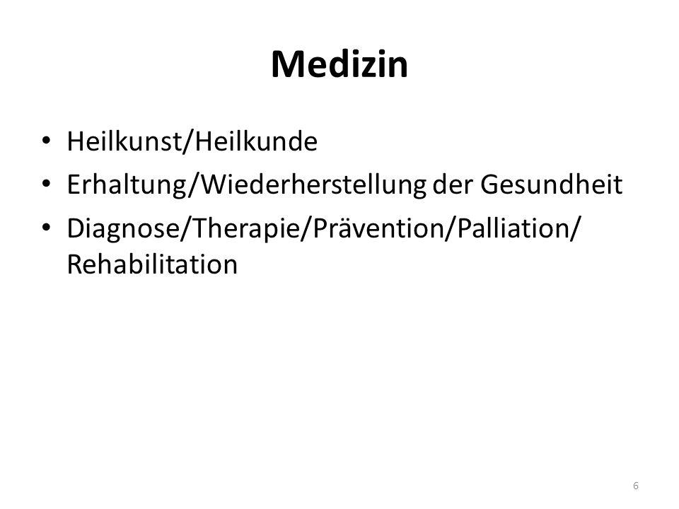 Medizin Heilkunst/Heilkunde Erhaltung/Wiederherstellung der Gesundheit Diagnose/Therapie/Prävention/Palliation/ Rehabilitation 6