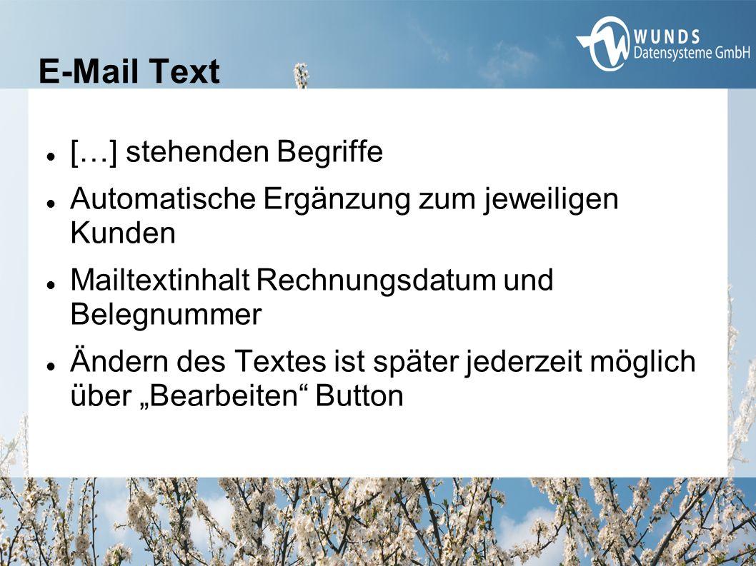 """[…] stehenden Begriffe Automatische Ergänzung zum jeweiligen Kunden Mailtextinhalt Rechnungsdatum und Belegnummer Ändern des Textes ist später jederzeit möglich über """"Bearbeiten Button"""