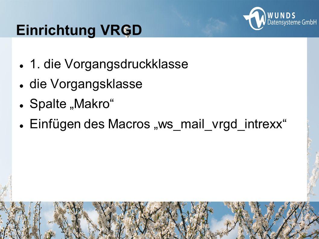 """Einrichtung VRGD 1. die Vorgangsdruckklasse die Vorgangsklasse Spalte """"Makro"""" Einfügen des Macros """"ws_mail_vrgd_intrexx"""""""