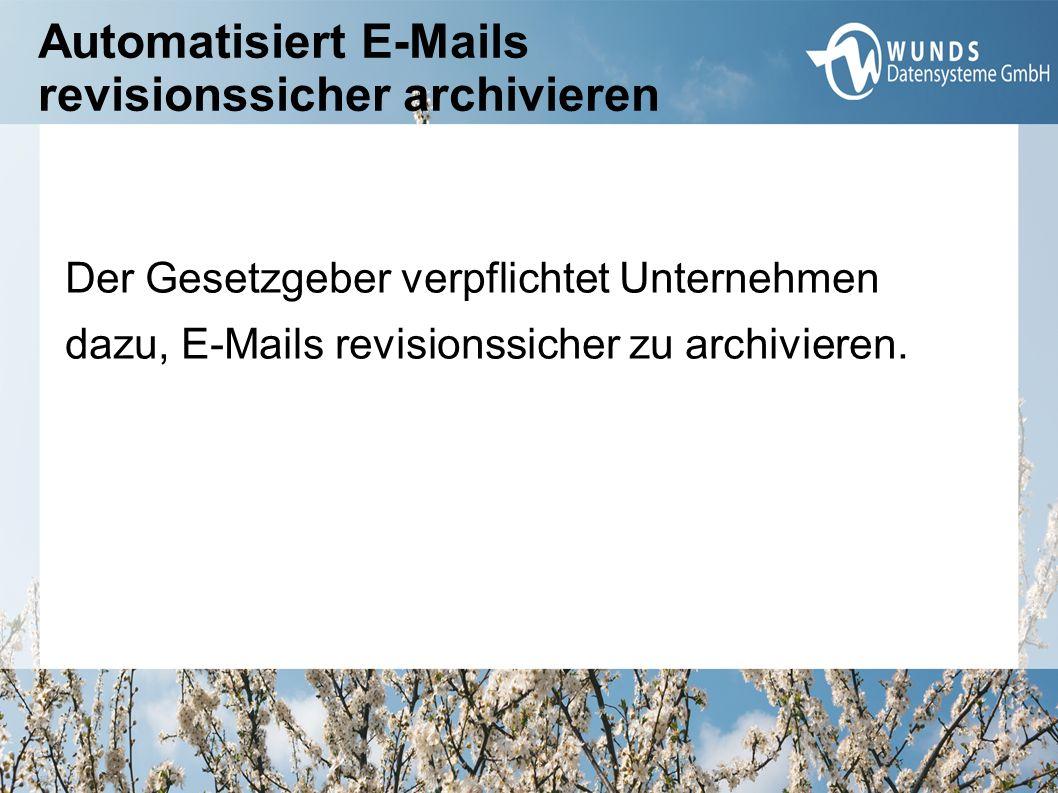 Automatisiert E-Mails revisionssicher archivieren Der Gesetzgeber verpflichtet Unternehmen dazu, E-Mails revisionssicher zu archivieren.