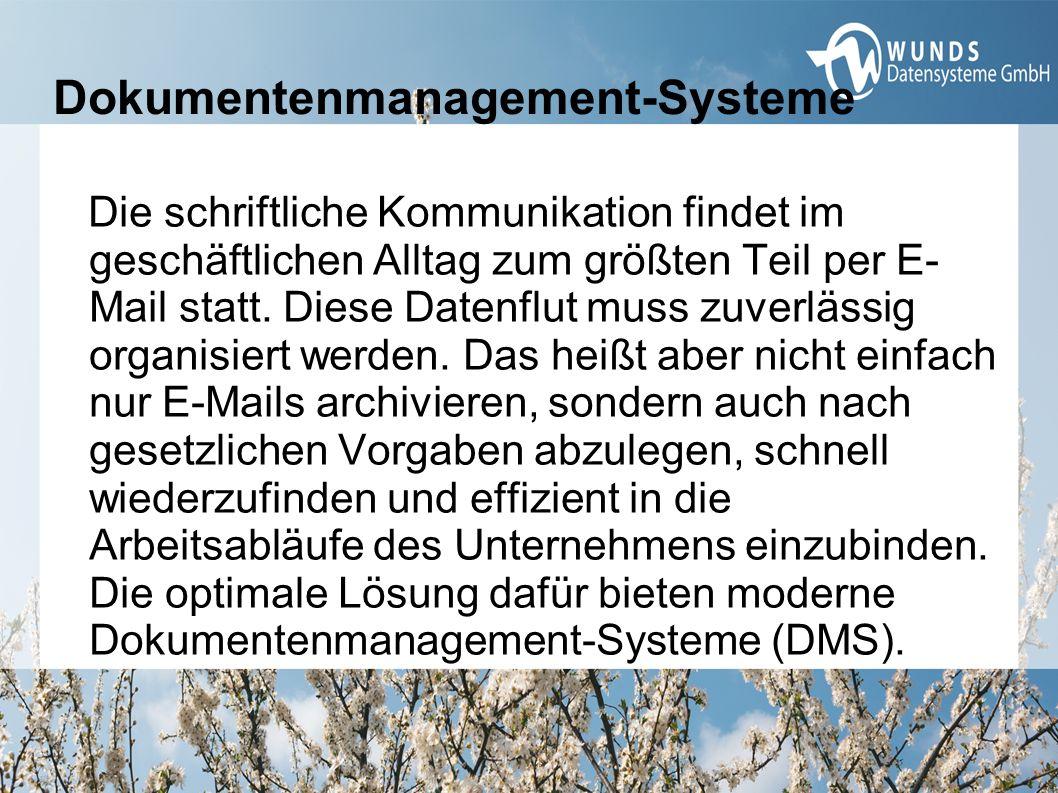 Dokumentenmanagement-Systeme Die schriftliche Kommunikation findet im geschäftlichen Alltag zum größten Teil per E- Mail statt. Diese Datenflut muss z