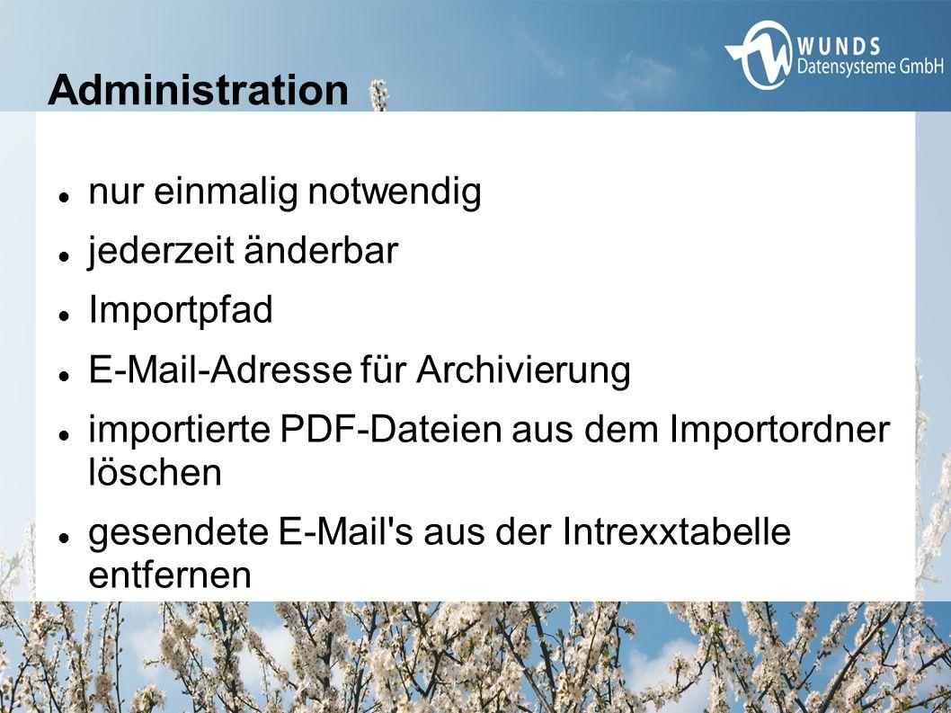 Administration nur einmalig notwendig jederzeit änderbar Importpfad E-Mail-Adresse für Archivierung importierte PDF-Dateien aus dem Importordner löschen gesendete E-Mail s aus der Intrexxtabelle entfernen