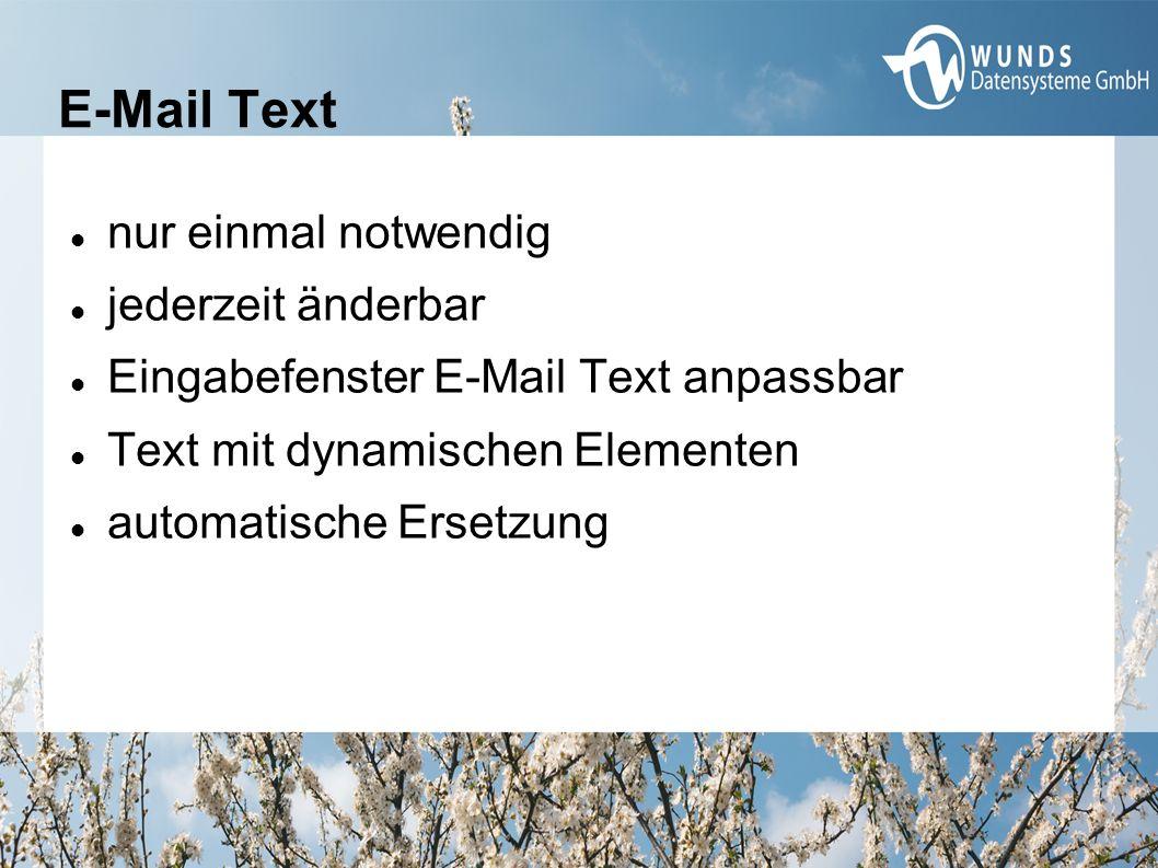 E-Mail Text nur einmal notwendig jederzeit änderbar Eingabefenster E-Mail Text anpassbar Text mit dynamischen Elementen automatische Ersetzung