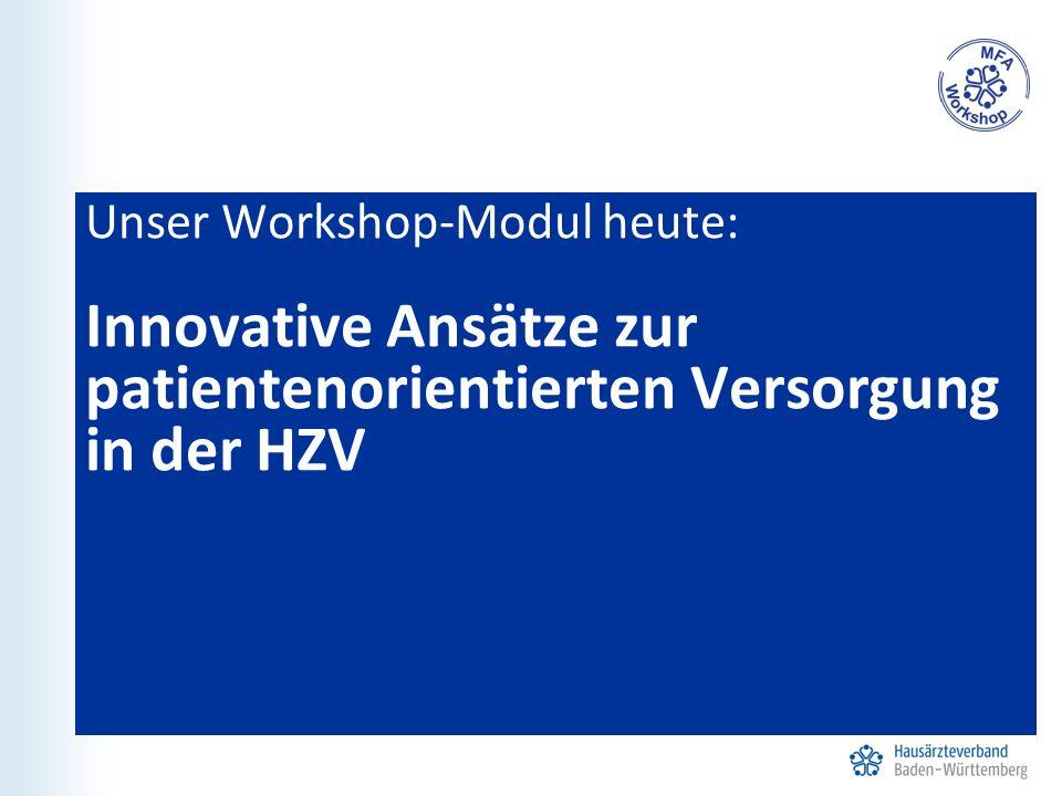 Unser Workshop-Modul heute: Innovative Ansätze zur patientenorientierten Versorgung in der HZV