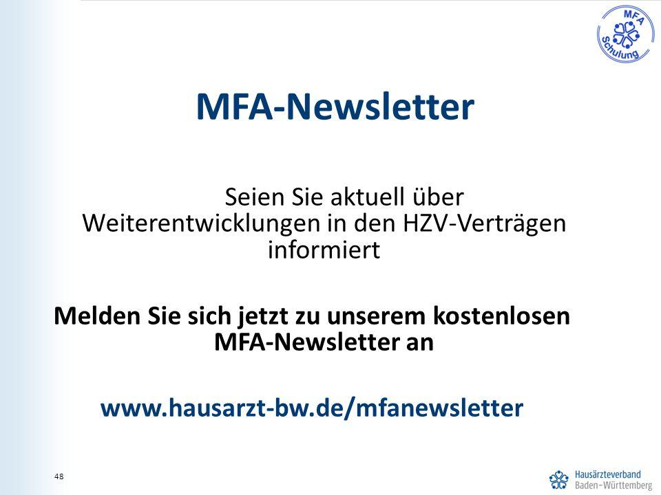 48 MFA-Newsletter Seien Sie aktuell über Weiterentwicklungen in den HZV-Verträgen informiert Melden Sie sich jetzt zu unserem kostenlosen MFA-Newsletter an www.hausarzt-bw.de/mfanewsletter 48