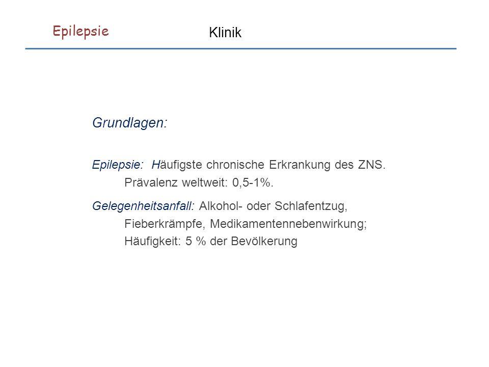 Klinik Grundlagen: Epilepsie: Häufigste chronische Erkrankung des ZNS.