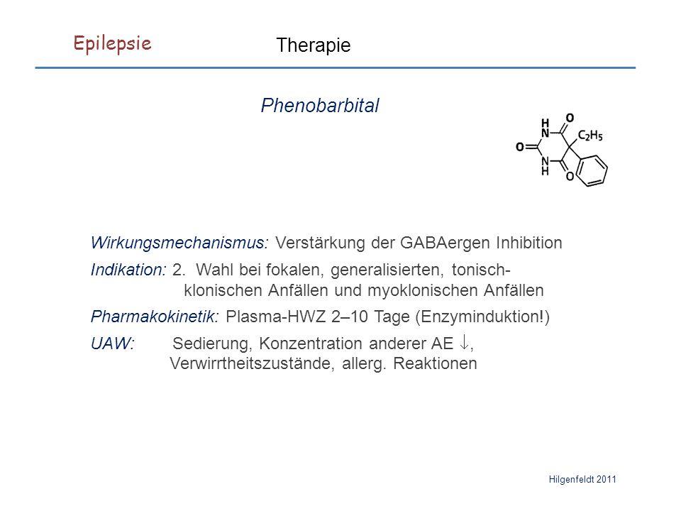 Epilepsie Hilgenfeldt 2011 Therapie Phenobarbital Wirkungsmechanismus: Verstärkung der GABAergen Inhibition Indikation: 2.