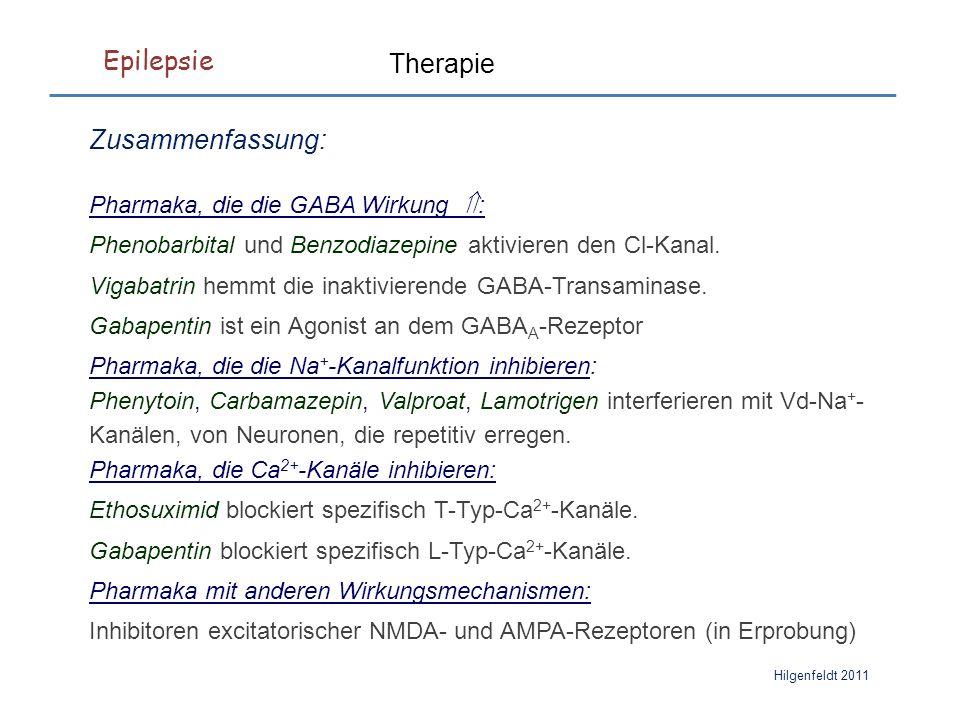Epilepsie Hilgenfeldt 2011 Therapie Zusammenfassung: Pharmaka, die die GABA Wirkung  : Phenobarbital und Benzodiazepine aktivieren den Cl-Kanal.