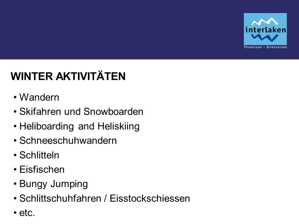 WINTER AKTIVITÄTEN Wandern Skifahren und Snowboarden Heliboarding and Heliskiing Schneeschuhwandern Schlitteln Eisfischen Bungy Jumping Schlittschuhfahren / Eisstockschiessen etc.
