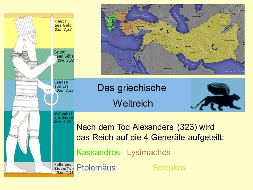 Das griechische Weltreich 333-300 v. Chr. : Alexander der GroßeNach dem Tod Alexanders (323) wird das Reich auf die 4 Generäle aufgeteilt: KassandrosL