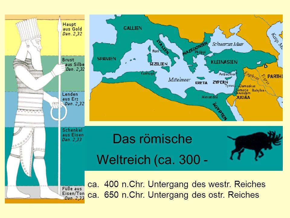 Das römische Weltreich (ca. 300 - ca. 400 n.Chr. Untergang des westr. Reiches ca. 650 n.Chr. Untergang des ostr. Reiches