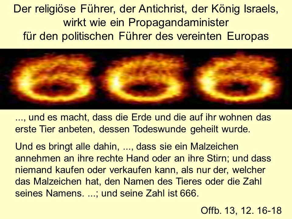 Der religiöse Führer, der Antichrist, der König Israels, wirkt wie ein Propagandaminister für den politischen Führer des vereinten Europas..., und es macht, dass die Erde und die auf ihr wohnen das erste Tier anbeten, dessen Todeswunde geheilt wurde.