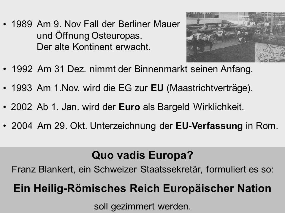 1992 Am 31 Dez. nimmt der Binnenmarkt seinen Anfang. 1993 Am 1.Nov. wird die EG zur EU (Maastrichtverträge). 1989 Am 9. Nov Fall der Berliner Mauer un