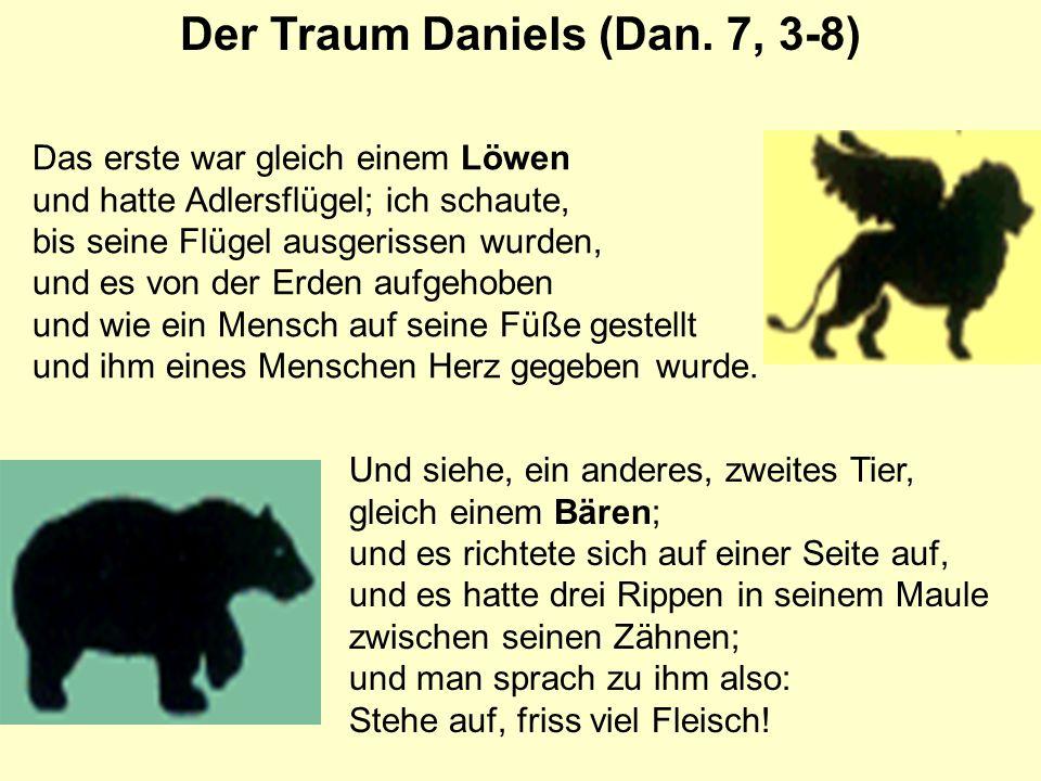 Der Traum Daniels (Dan. 7, 3-8) Das erste war gleich einem Löwen und hatte Adlersflügel; ich schaute, bis seine Flügel ausgerissen wurden, und es von