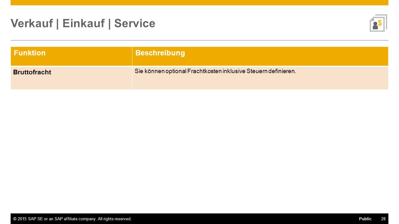 28©2015 SAP SE or an SAP affiliate company. All rights reserved.Public FunktionBeschreibung Bruttofracht Sie können optional Frachtkosten inklusive St