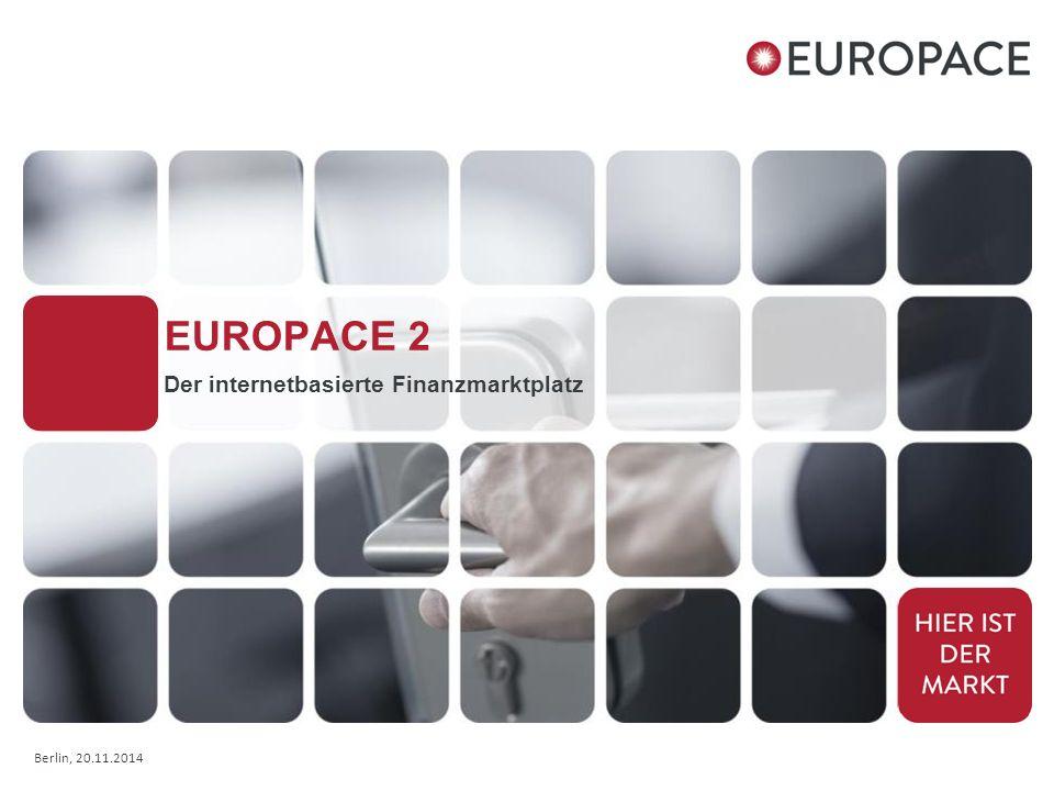 Berlin, 20.11.2014 EUROPACE 2 Der internetbasierte Finanzmarktplatz