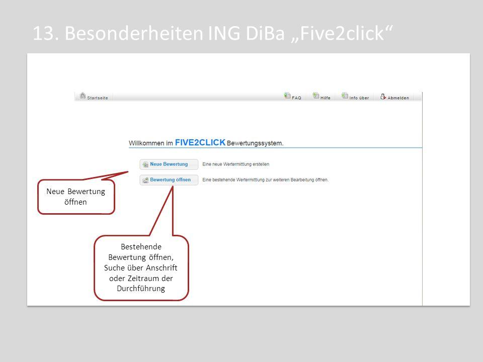 """13. Besonderheiten ING DiBa """"Five2click"""" Neue Bewertung öffnen Bestehende Bewertung öffnen, Suche über Anschrift oder Zeitraum der Durchführung"""