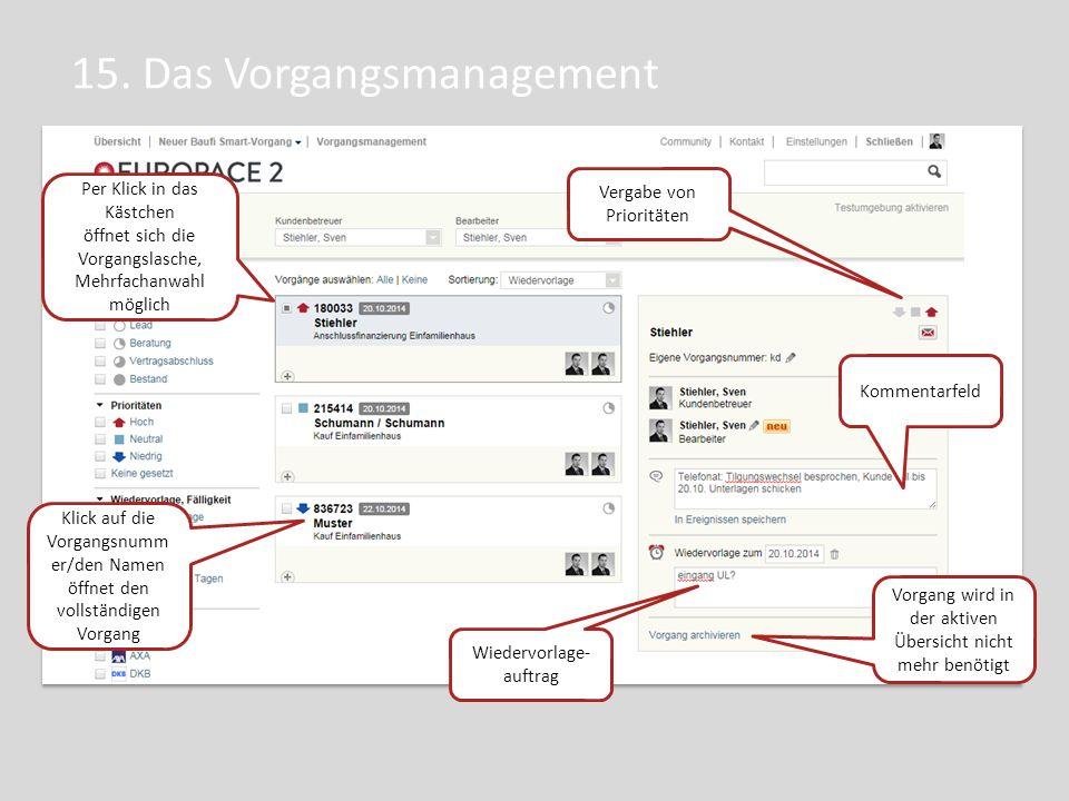 15. Das Vorgangsmanagement Per Klick in das Kästchen öffnet sich die Vorgangslasche, Mehrfachanwahl möglich Kommentarfeld Wiedervorlage- auftrag Vorga