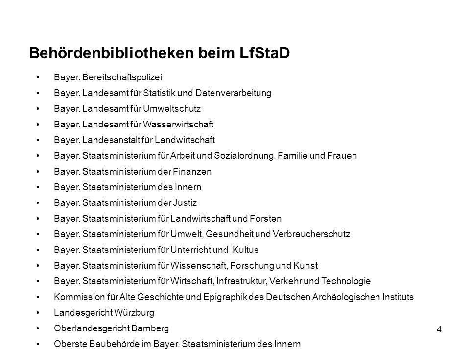 4 Behördenbibliotheken beim LfStaD Bayer. Bereitschaftspolizei Bayer. Landesamt für Statistik und Datenverarbeitung Bayer. Landesamt für Umweltschutz