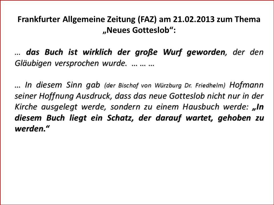 """Frankfurter Allgemeine Zeitung (FAZ) am 21.02.2013 zum Thema """"Neues Gotteslob : das Buch ist wirklich der große Wurf geworden, der den Gläubigen versprochen wurde."""
