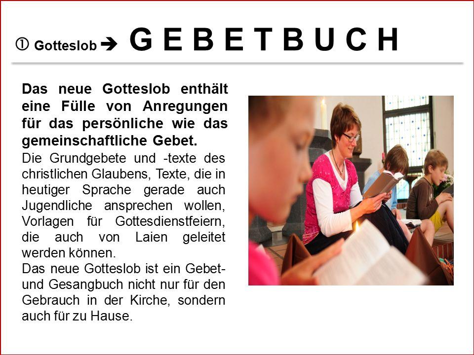  Gotteslob  G E B E T B U C H Das neue Gotteslob enthält eine Fülle von Anregungen für das persönliche wie das gemeinschaftliche Gebet.