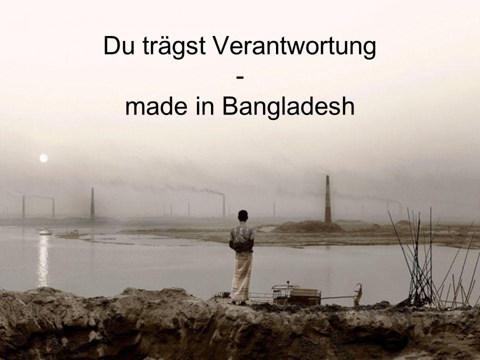 Du trägst Verantwortung - made in Bangladesh
