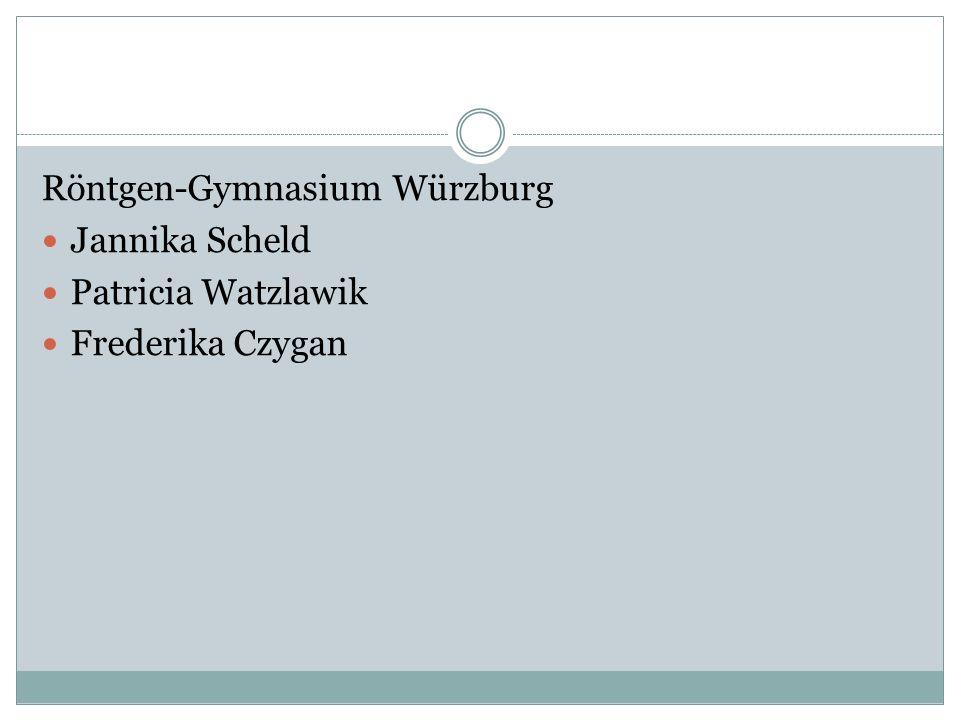 Röntgen-Gymnasium Würzburg Jannika Scheld Patricia Watzlawik Frederika Czygan