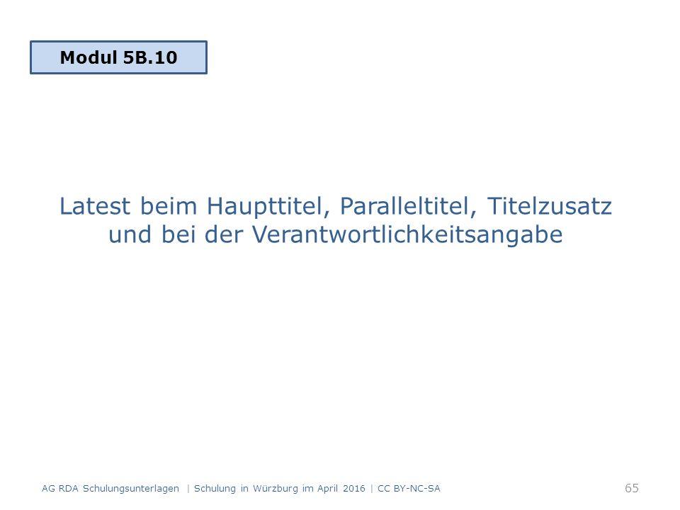 Latest beim Haupttitel, Paralleltitel, Titelzusatz und bei der Verantwortlichkeitsangabe AG RDA Schulungsunterlagen | Schulung in Würzburg im April 2016 | CC BY-NC-SA 65 Modul 5B.10