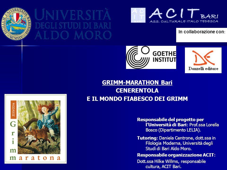 In collaborazione con : GRIMM-MARATHON Bari CENERENTOLA E IL MONDO FIABESCO DEI GRIMM Responsabile del progetto per l'Università di Bari: Prof.ssa Lorella Bosco (Dipartimento LELIA).