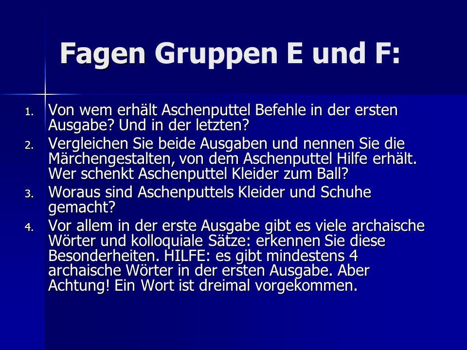 Fagen Fagen Gruppen E und F: 1. Von wem erhält Aschenputtel Befehle in der ersten Ausgabe? Und in der letzten? 2. Vergleichen Sie beide Ausgaben und n
