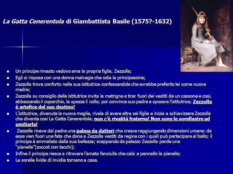 La Gatta Cenerentola di Giambattista Basile (1575?-1632) Un principe rimasto vedovo ama la propria figlia, Zezzolla; Egli si risposa con una donna mal
