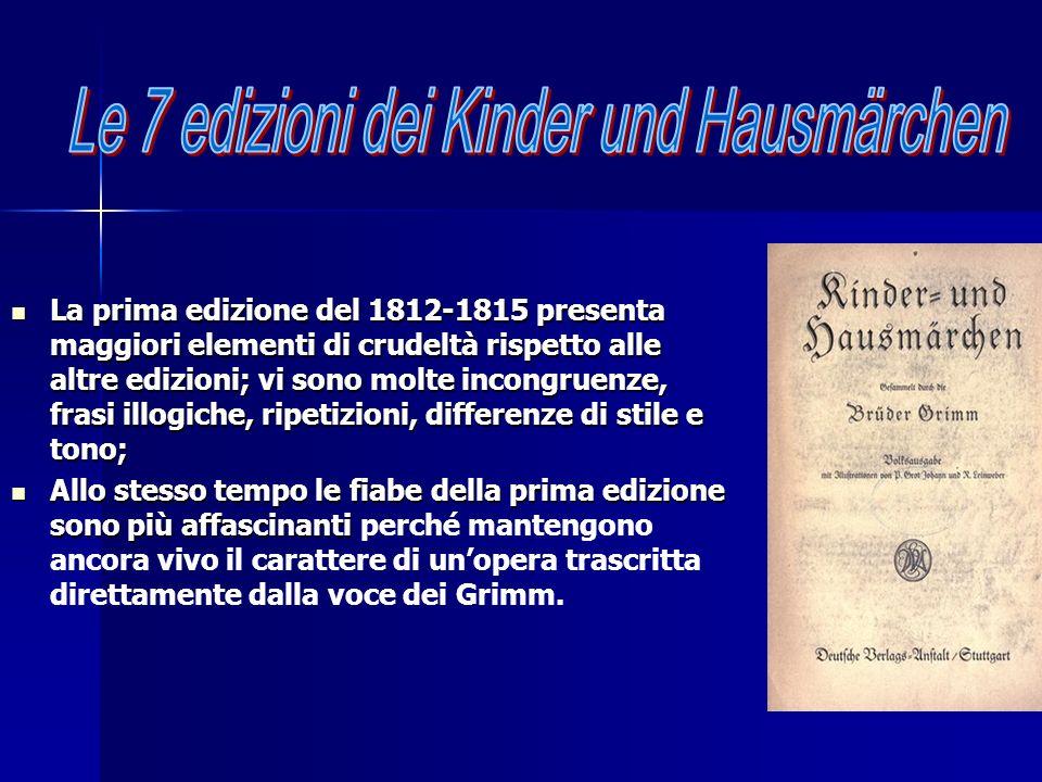 La prima edizione del 1812-1815 presenta maggiori elementi di crudeltà rispetto alle altre edizioni; vi sono molte incongruenze, frasi illogiche, ripe
