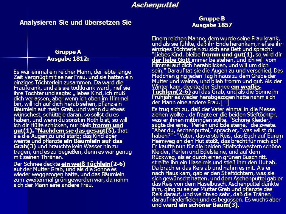Aschenputtel Sie und übersetzen Sie Aschenputtel Analysieren Sie und übersetzen Sie Gruppe A Ausgabe 1812: Es war einmal ein reicher Mann, der lebte lange Zeit vergnügt mit seiner Frau, und sie hatten ein einziges Töchterlein zusammen.