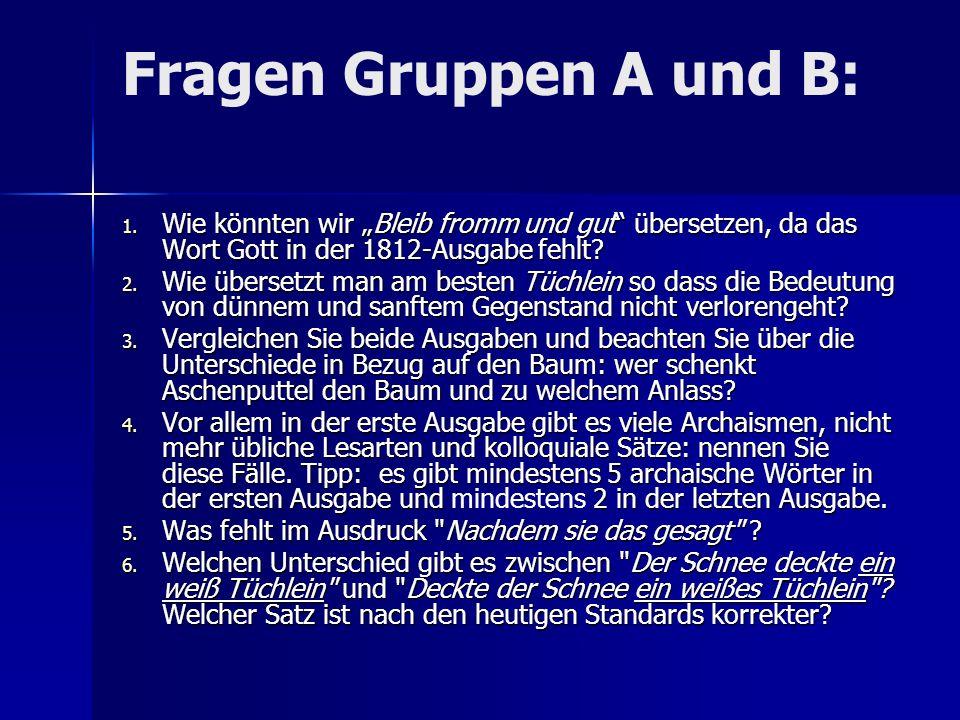 """Fragen Gruppen A und B: 1. Wie könnten wir """"Bleib fromm und gut"""" übersetzen, da das Wort Gott in der 1812-Ausgabe fehlt? 2. Wie übersetzt man am beste"""