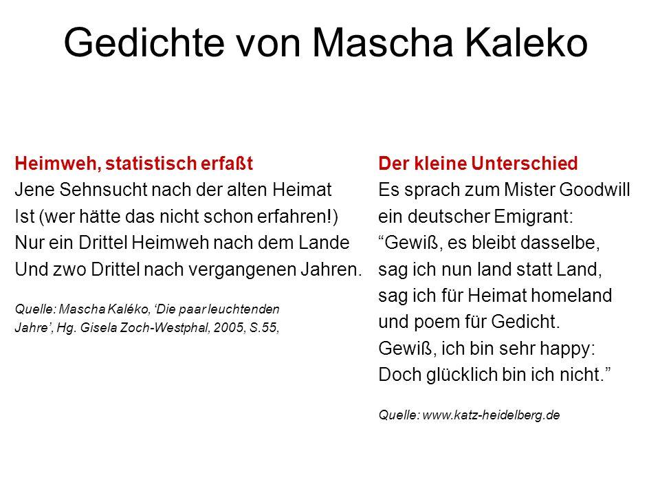 Gedichte von Mascha Kaleko Heimweh, statistisch erfaßt Jene Sehnsucht nach der alten Heimat Ist (wer hätte das nicht schon erfahren!) Nur ein Drittel