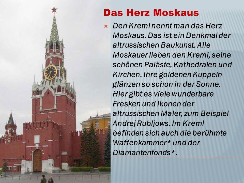 Das Herz Moskaus  Den Kreml nennt man das Herz Moskaus. Das ist ein Denkmal der altrussischen Baukunst. Alle Moskauer lieben den Kreml, seine schönen