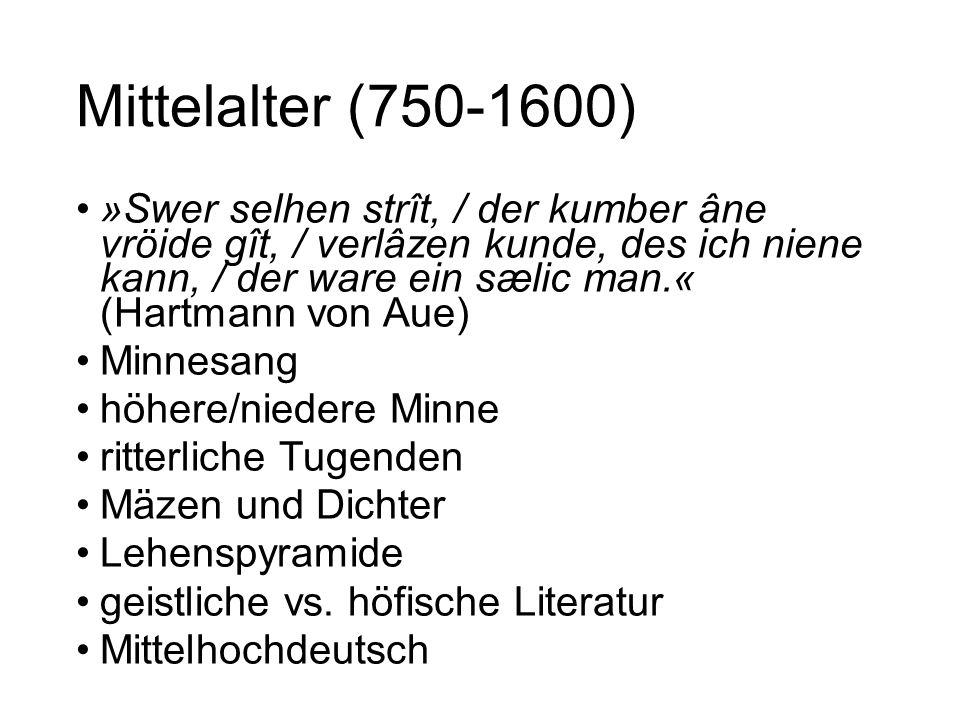 Mittelalter (750-1600) »Swer selhen strît, / der kumber âne vröide gît, / verlâzen kunde, des ich niene kann, / der ware ein sælic man.« (Hartmann von