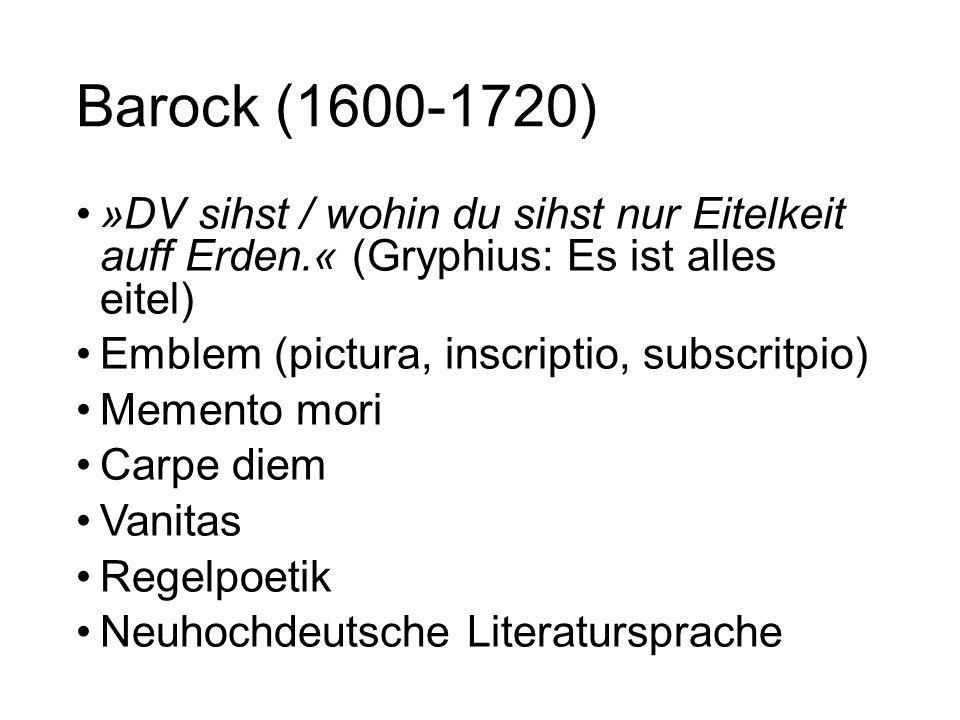 Barock (1600-1720) »DV sihst / wohin du sihst nur Eitelkeit auff Erden.« (Gryphius: Es ist alles eitel) Emblem (pictura, inscriptio, subscritpio) Meme