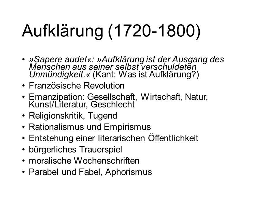 Aufklärung (1720-1800) »Sapere aude!«: »Aufklärung ist der Ausgang des Menschen aus seiner selbst verschuldeten Unmündigkeit.« (Kant: Was ist Aufkläru