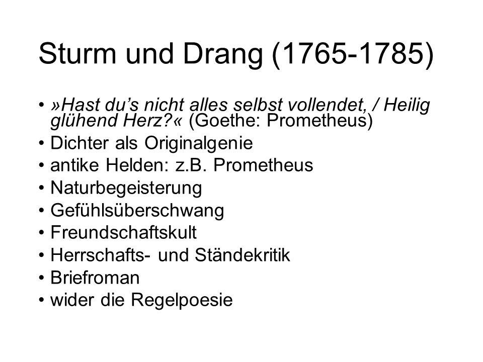 Sturm und Drang (1765-1785) »Hast du's nicht alles selbst vollendet, / Heilig glühend Herz?« (Goethe: Prometheus) Dichter als Originalgenie antike Hel