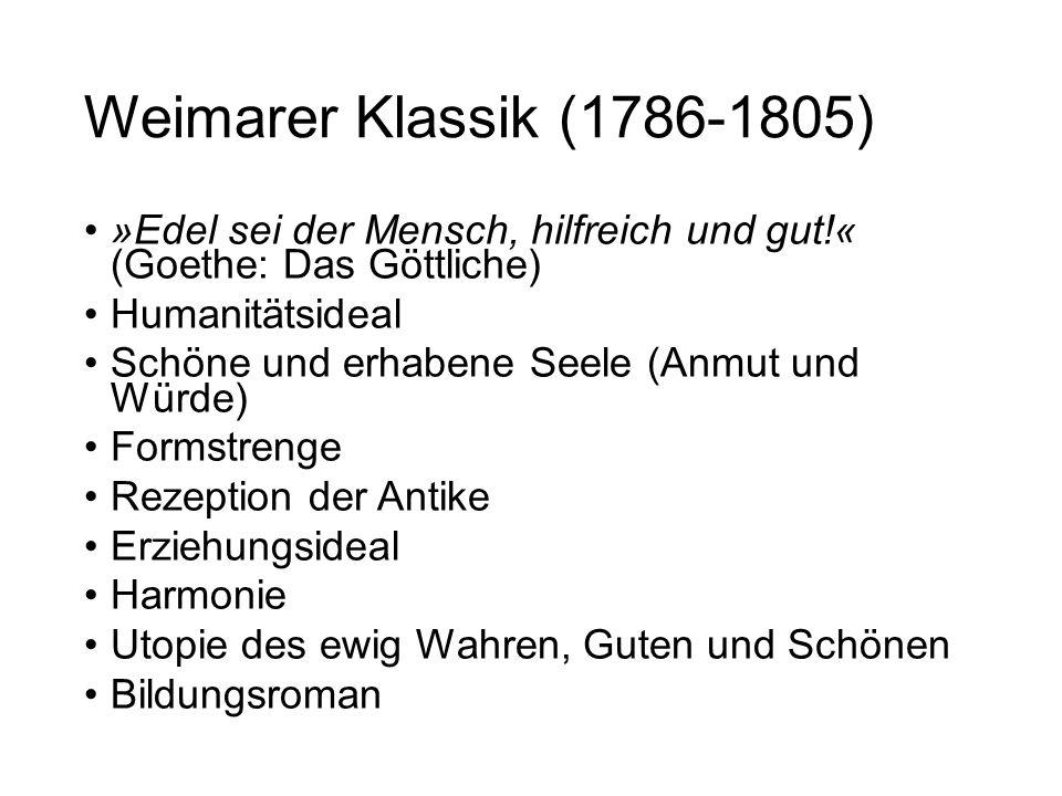 Weimarer Klassik (1786-1805) »Edel sei der Mensch, hilfreich und gut!« (Goethe: Das Göttliche) Humanitätsideal Schöne und erhabene Seele (Anmut und Wü