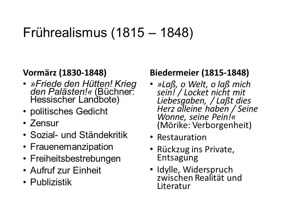 Frührealismus (1815 – 1848) Vormärz (1830-1848) »Friede den Hütten! Krieg den Palästen!« (Büchner: Hessischer Landbote) politisches Gedicht Zensur Soz
