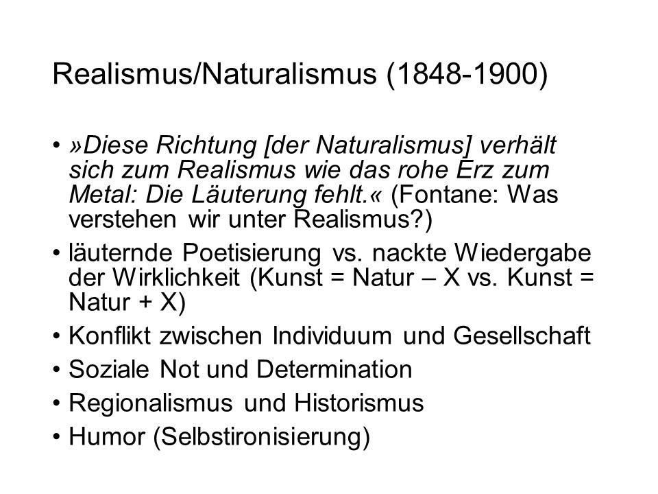 Realismus/Naturalismus (1848-1900) »Diese Richtung [der Naturalismus] verhält sich zum Realismus wie das rohe Erz zum Metal: Die Läuterung fehlt.« (Fo