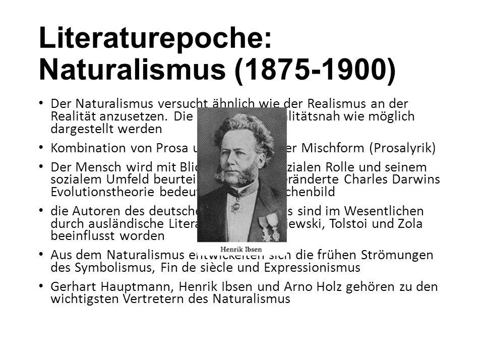 Literaturepoche: Naturalismus (1875-1900) Der Naturalismus versucht ähnlich wie der Realismus an der Realität anzusetzen. Die Welt soll so realitätsna