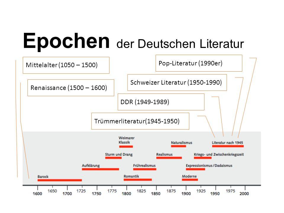 Epochen der Deutschen Literatur Mittelalter (1050 – 1500) Trümmerliteratur(1945-1950) DDR (1949-1989) Schweizer Literatur (1950-1990) Pop-Literatur (1