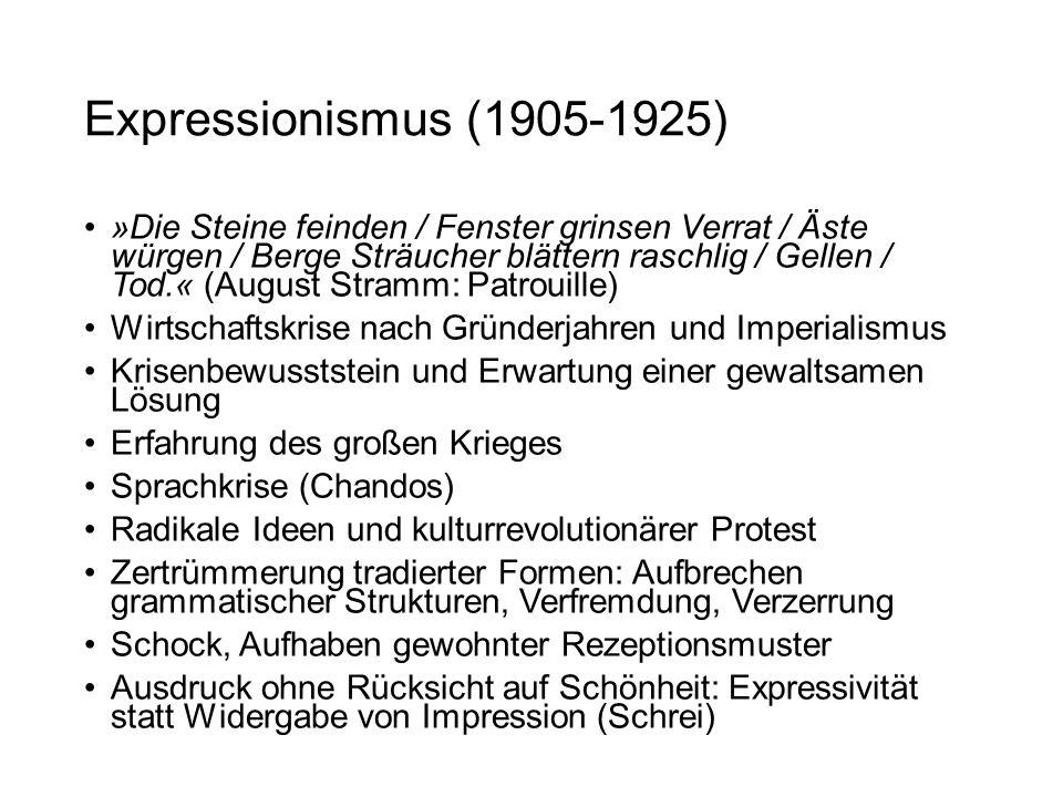 Expressionismus (1905-1925) »Die Steine feinden / Fenster grinsen Verrat / Äste würgen / Berge Sträucher blättern raschlig / Gellen / Tod.« (August St