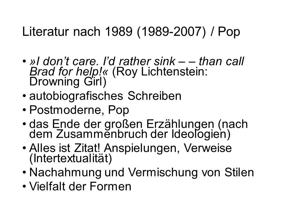 Literatur nach 1989 (1989-2007) / Pop »I don't care. I'd rather sink – – than call Brad for help!« (Roy Lichtenstein: Drowning Girl) autobiografisches