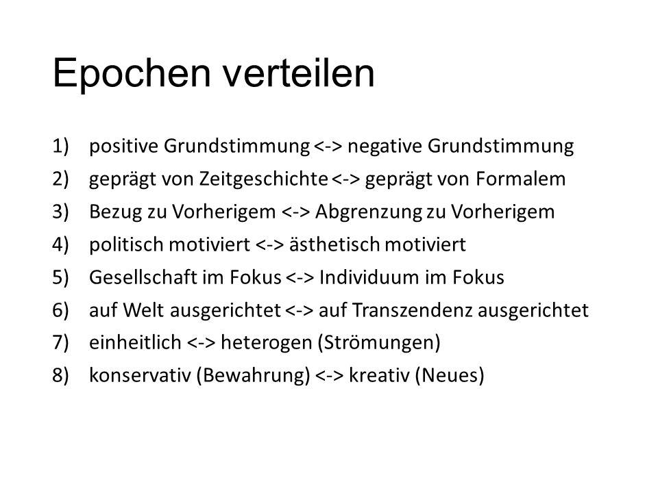 Epochen verteilen 1)positive Grundstimmung negative Grundstimmung 2)geprägt von Zeitgeschichte geprägt von Formalem 3)Bezug zu Vorherigem Abgrenzung z