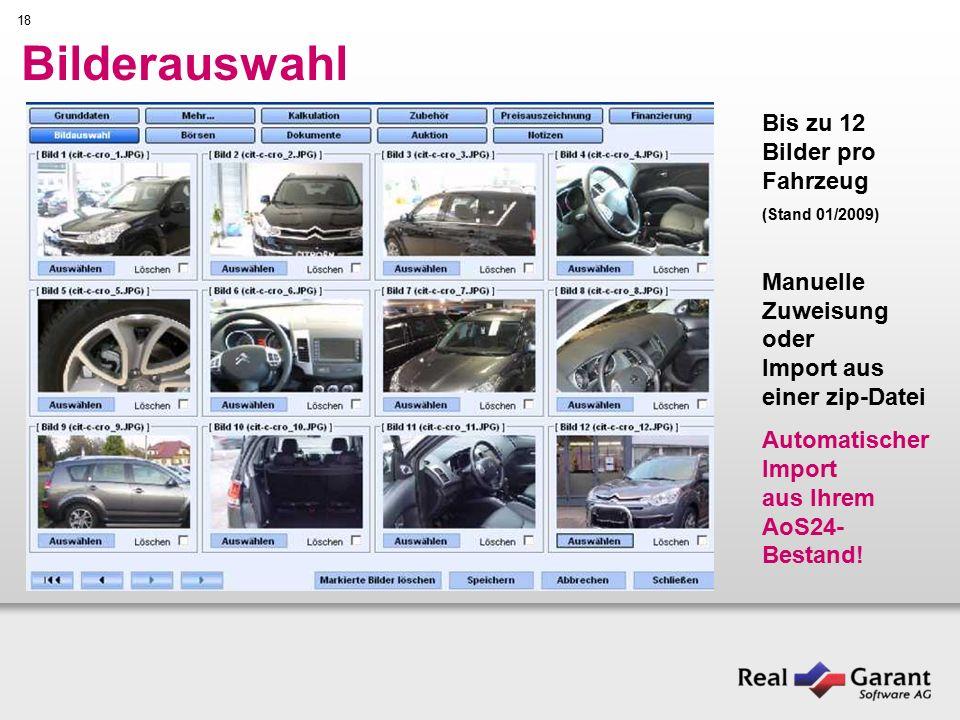 18 Bilderauswahl Bis zu 12 Bilder pro Fahrzeug (Stand 01/2009) Manuelle Zuweisung oder Import aus einer zip-Datei Automatischer Import aus Ihrem AoS24- Bestand!