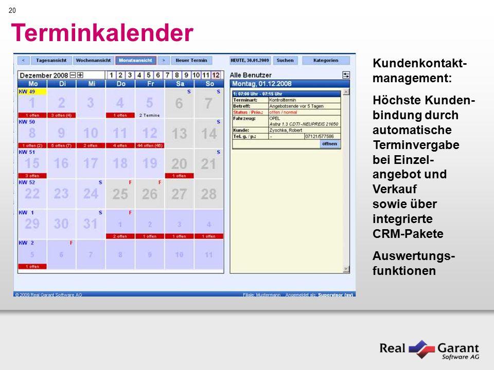 20 Terminkalender Kundenkontakt- management: Höchste Kunden- bindung durch automatische Terminvergabe bei Einzel- angebot und Verkauf sowie über integrierte CRM-Pakete Auswertungs- funktionen